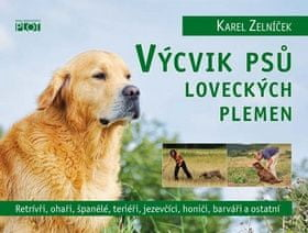 Karel Zelníček: Výcvik psů loveckých plemen - Retrívři, ohaři, španělé, teriéři, jezevčíci, honiči, barváři a ostatní