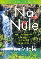 Joe Vitale: Na Nule - Ho'oponopono průvodce na cestě k zázrakům