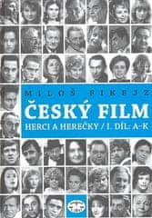Miloš Fikejz: Český film - Herci a herečky/ I.díl A-K