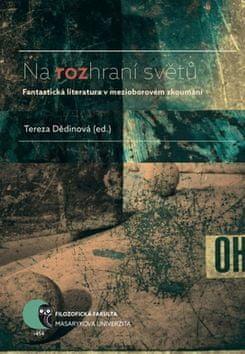 Tereza Dědinová: Na rozhraní světů - Fantastická literatura v mezioborovém zkoumání
