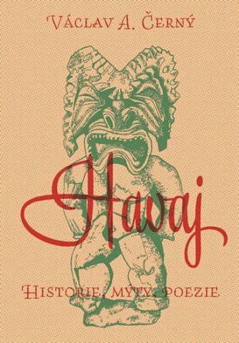 Václav A. Černý: Havaj - Historie, mýty, poezie