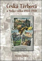 Martin Šebela: Česká Třebová a Velká válka 1914 - 1918