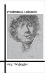 Mojmír Grygar: Rembrandt a Picasso
