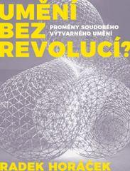 Radek Horáček: Umění bez revolucí?
