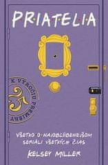 Kelsey Miller: Priatelia - Všetko o najobľúbenejšom seriáli všetkých čias