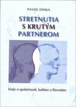 Pavol Dinka: Stretnutia s krutým partnerom - Eseje o spoločnosti, kultúre a literatúre