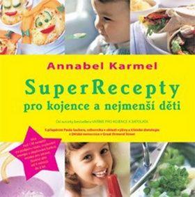 Annabel Karmel: SuperRecepty pro kojence a nejmenší děti