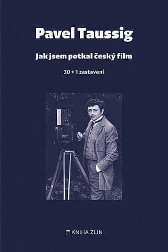 Pavel Taussig: Jak jsem potkal český film - 30 + 1 zastavení
