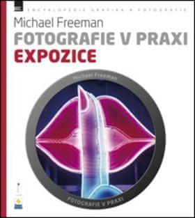 Michael Freeman: Fotografie v praxi EXPOZICE