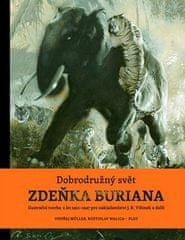 Ondřej Müller, Rostislav Walica, Zdeněk Burian: Dobrodružný svět Zdeňka Buriana