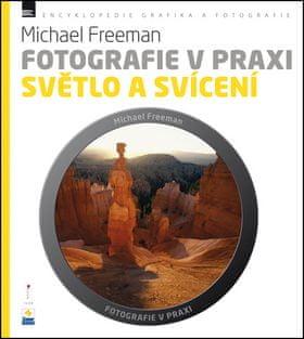 Michael Freeman: Fotografie v praxi SVĚTLO A SVÍCENÍ
