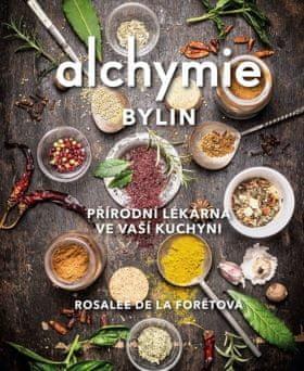 Rosalee De La Foret: Alchymie bylin - Přírodní lékárna ve vaší kuchyni