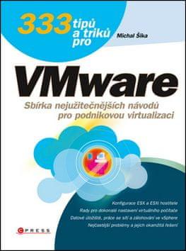 Michal Šika: 333 tipů a triků pro VMware - Sbírka nejužitečnějších návodů pro podnikovou virtualizac