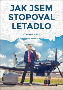 Stanislav Gálik: Jak jsem stopoval letadlo
