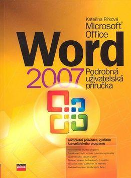 Kateřna Pírková: Microsoft Office Word 2007 - Podrobná uživatelská příručka