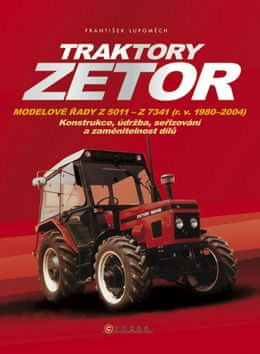 František Lupoměch: Traktory Zetor - Modelové řady Z 5011 - Z 7341 (r. v. 1980 - 2004) - Konstrukce, údržba, seřizování a zaměnitelnost dílů