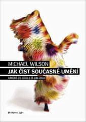 Michael Wilson: Jak číst současné umění - Umění 21. století zblízka