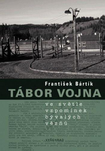 František Bártík: Tábor Vojna ve světle vzpomínek bývalých vězňů