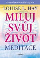 Louise L. Hay: Miluj svůj život - meditace