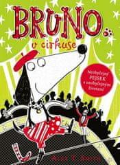 Alex T. Smith: Bruno v cirkuse - Neobyšejný pejsek s neobyčejným životem