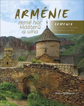 Robin Böhnisch: Arménie Země hor, klášterů a vína