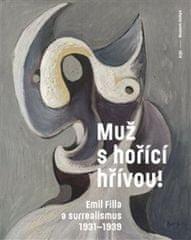 Karel Srp: Muž s hořící hřívou! Emil Filla a surrealismus 1931-1939