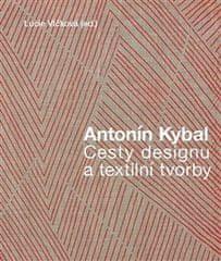 Lucie Vlčková: Antonín Kybal - Cesty designu a textilní tvorby