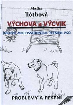 Maťka Tóthová: Výchova a výcvik Nejen molossoidních plemen psů - Problémy a řešení