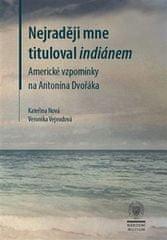 Kateřina Nová: Nejraději mne tituloval indiánem - Americké vzpomínky na Antonína Dvořáka