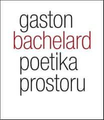 Gaston Bachelard: Poetika prostoru
