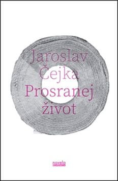 Jaroslav Čejka: Prosranej život