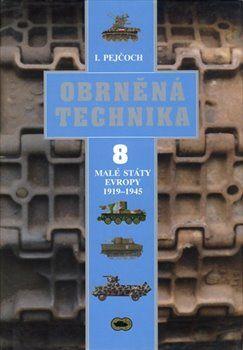 Ivo Pejčoch: Obrněná technika 8 - Malé státy Evropy 1919 – 1945