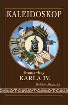 Dalibor Mlejnský: Kaleidoskop života a vlády Karla IV.