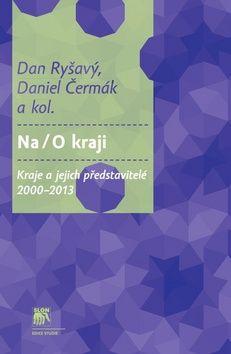 Dan Ryšavý: Na/O kraji - Kraje a jejich představitelé 2000–2013