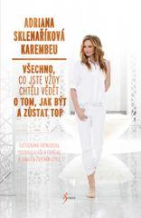Adriana Sklenaříková-Karembeu: Všechno, co jste vždy chtěli vědět o tom, jak být a zůstat top