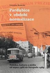 Skalecká Veronika: Pardubice v období normalizace - Politika, kultura a média od srpna 1968 do listo