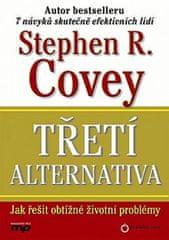 Covey Stephen R.: Třetí alternativa - Jak řešit nejobtížně