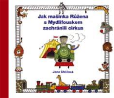 Uhlířová Jana: Jak mašinka Růžena s Mydlifouskem zachránili cirkus