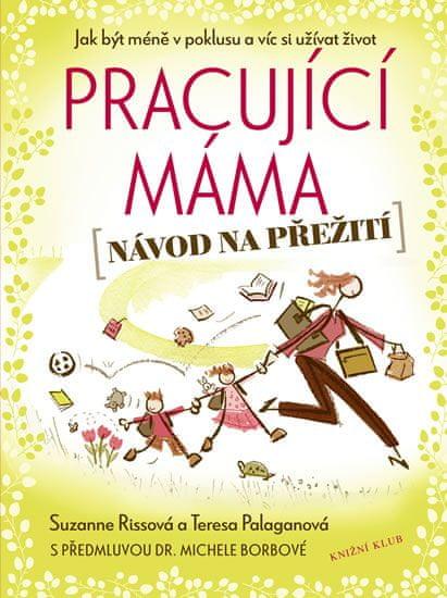 Rissová Suzanne, Palaganová Teresa: Pracující máma – návod na přežití