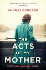 Forgách András: The Acts of My Mother