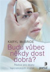 McBride Karyl: Budu vůbec někdy dost dobrá? - Rádce pro dcery narcistických matek