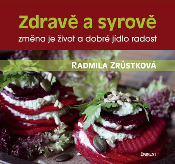 Zrůstková Radmila: Zdravě a syrově - změna je život a dobré jídlo radost