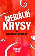 Hudo Lubomír: Mediální krysy aneb jak novináři manipulují