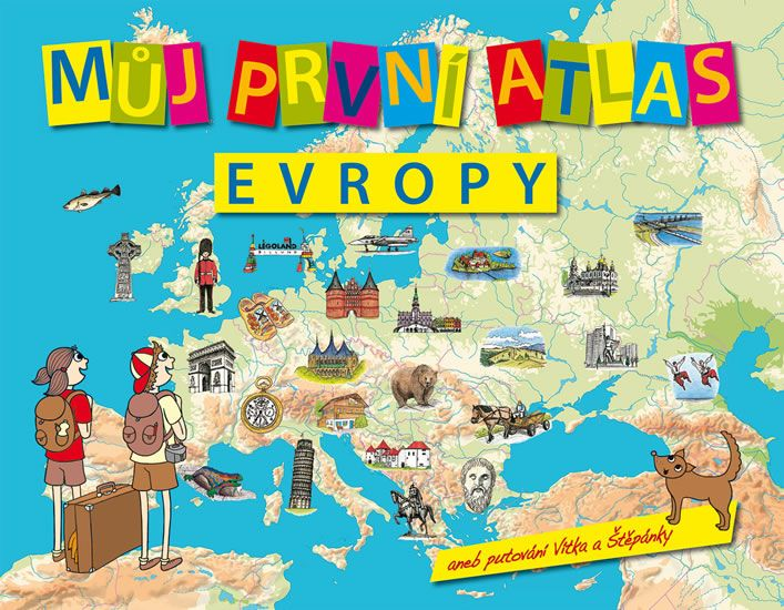 Štěpánek Vít: Můj první atlas Evropy aneb putování Vítka a Štěpánky