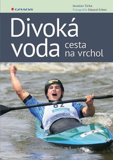 Cícha Jaroslav, Erben Eduard,: Divoká voda - cesta na vrchol