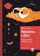 Chown Marcus: Nekonečno v dlani - Padesát divů našeho neobyčejného vesmíru