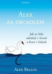 Bellos Alex: Alex za zrcadlem - Jak se čísla odrážejí v životě a život v číslech