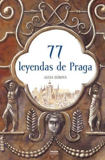 Ježková Alena: 77 leyendas de Praga / 77 pražských legend (španělsky)