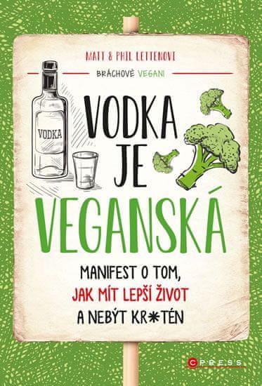 Letten Matt, Letten Phil,: Vodka je veganská - Manifest o tom, jak mít lepší život a nebýt kr*tén