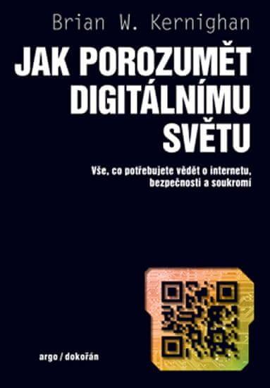 Kernighan Brian W.: Jak porozumět digitálnímu světu - Vše, co potřebujete vědět o internetu, bezpečn